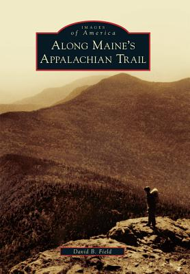 Along Maine's Appalachian Trail By Field, David B.